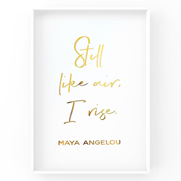 Still Like Air, I Rise - Foil Print
