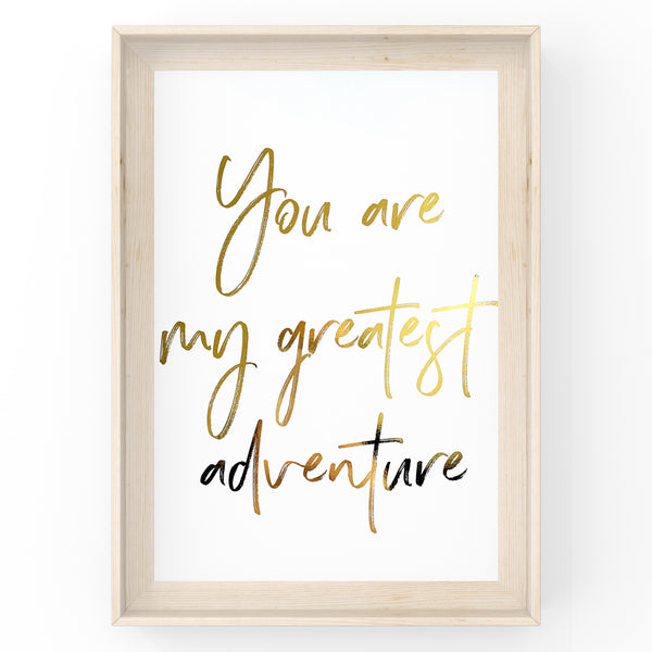 You Are My Greatest Adventure - Foil Print