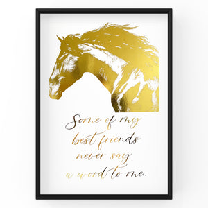 Some of my best friends never say a word to me - Horse Wall Art Foil Prints