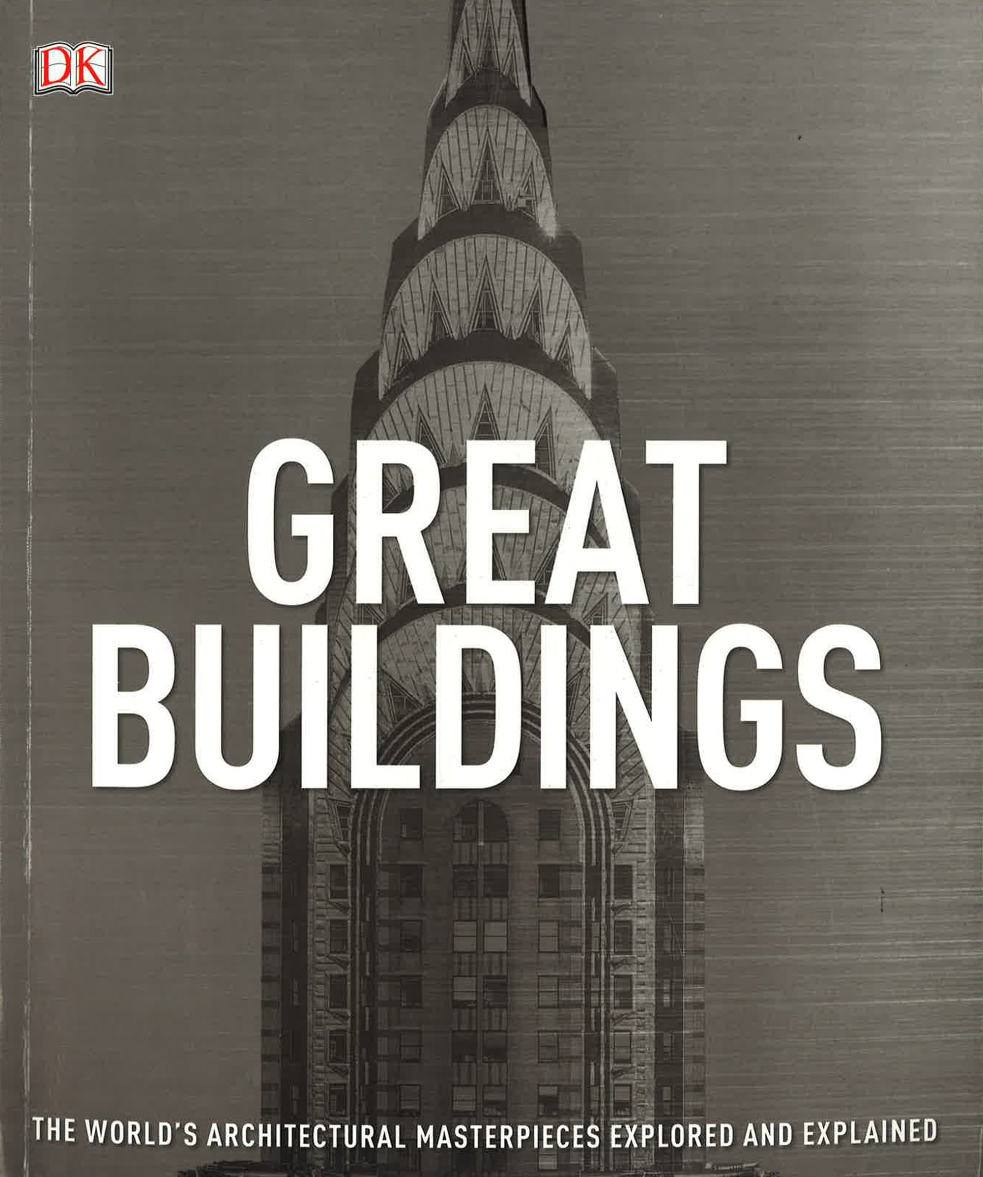 Great Buildings: The World's Architectural Masterpieces Explored And Explained (Dk)