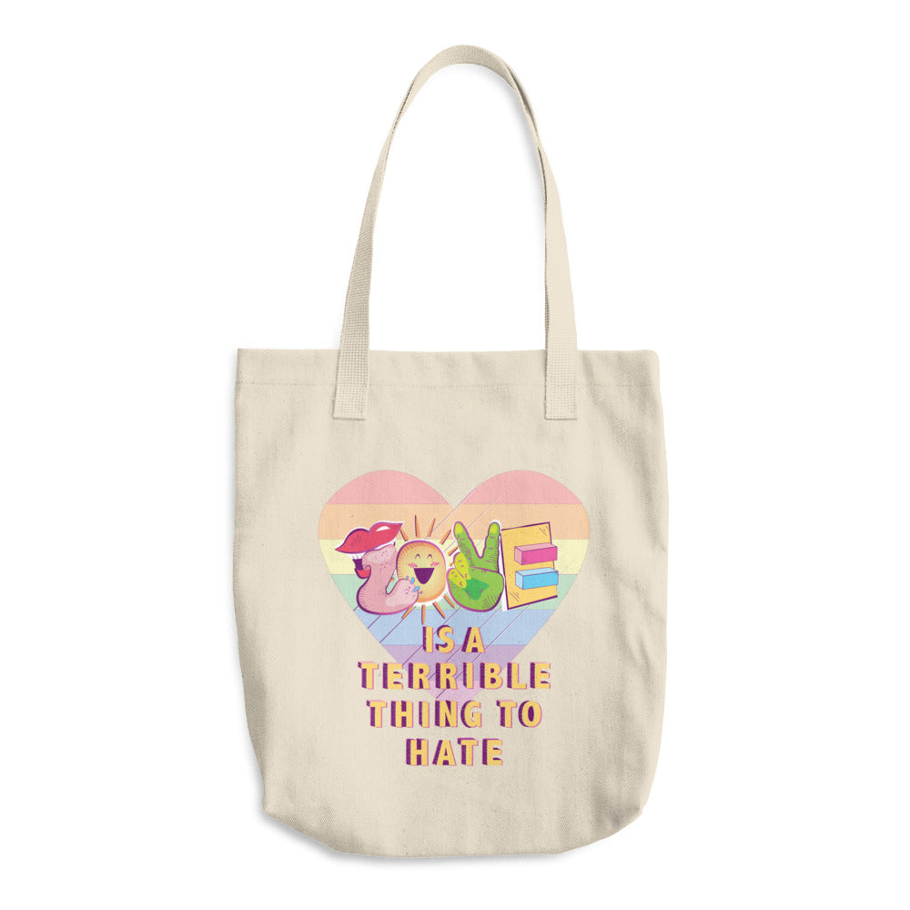 Love is a Terrible Thing to Hate Tote Bag