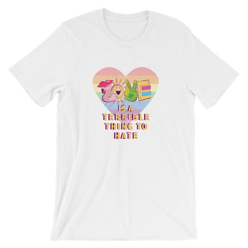 Love is a Terrible Thing to Hate T-Shirt - White