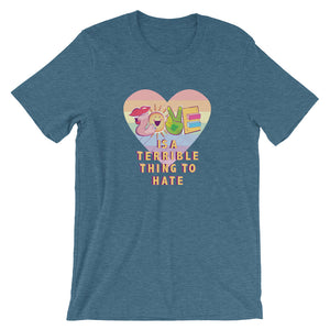 Love is a Terrible Thing to Hate T-Shirt - Deep Teal