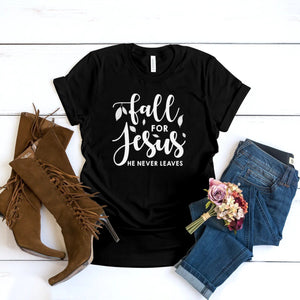 FALL FOR JESUS, HE NEVER LEAVES T-SHIRT - Gray's Active Wear Printing