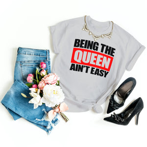 Being the Queen Ain't Easy Tshirt - Gray's Active Wear Printing