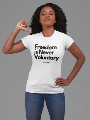 FREEDOM IS NEVER VOLUNTARY T-SHIRT - Gray's Active Wear Printing