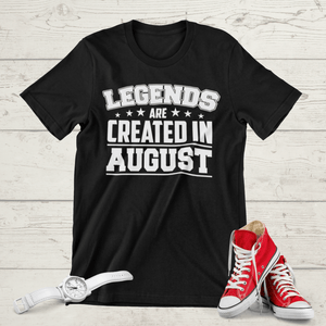 LEGENDS ARE CREATED IN AUGUST T-SHIRT - Gray's Active Wear Printing