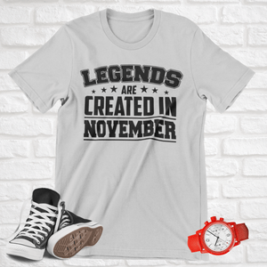 LEGENDS ARE CREATED IN NOVEMBER T-SHIRT - Gray's Active Wear Printing