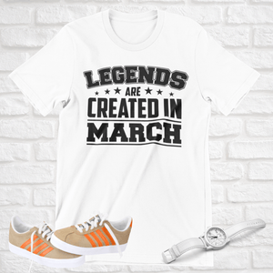 LEGENDS ARE CREATED IN MARCH T-SHIRT - Gray's Active Wear Printing