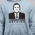 I understand nothing UNISEX PULLOVER HOODIE- Michael Scott - The Office