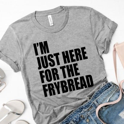 Im Just Here for the Frybread