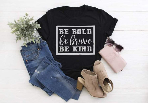 Be Bold Be Brave Be Kind