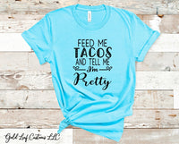 Feed me tacos and tell me I'm Pretty (black)