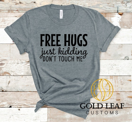 FREE HUGS just kidding dont touch me