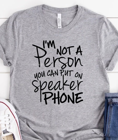 Im not a person you can put on speaker phone