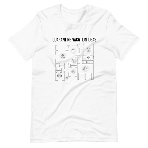 Quarantine Vacation Ideas Tee