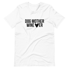 Load image into Gallery viewer, Dog Mother Wine Lover Tee