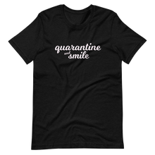 Load image into Gallery viewer, Quarantine and Smile Tee