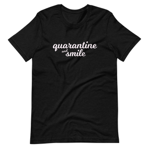 Quarantine and Smile Tee