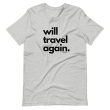 Load image into Gallery viewer, Will Travel Again Tee