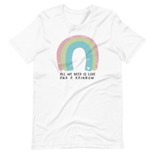 Load image into Gallery viewer, All We Need is Love and a Rainbow Tee