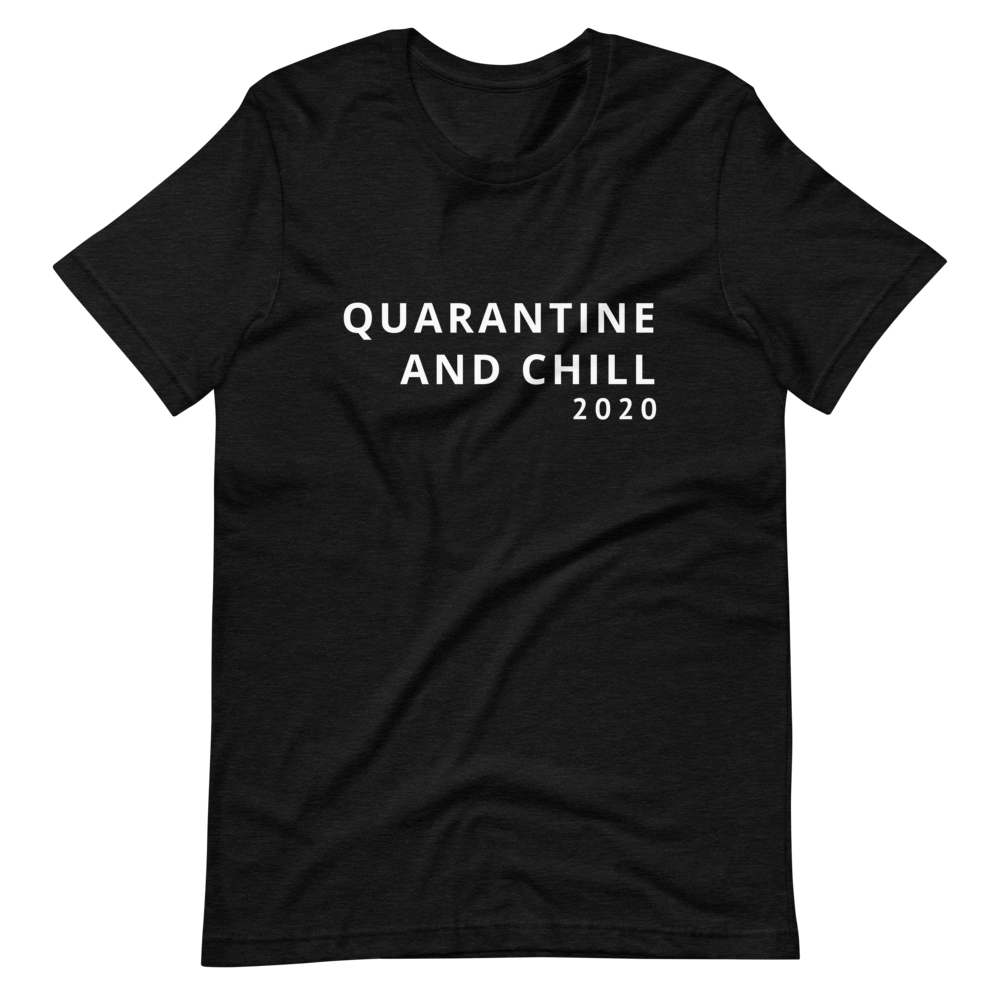 Quarantine and Chill Tee