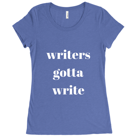 Women's Writers Gotta Write T-Shirt