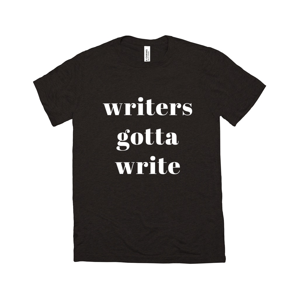 Unisex Writers Gotta Write T-Shirt