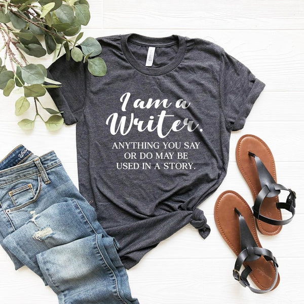 I Am A Writer T-shirt / Author Gifts