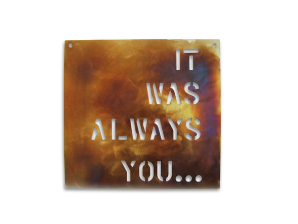 IT WAS ALWAYS YOU Metal Home Decor