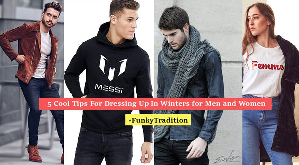 5 Cool Tips For Dressing Up In Winters for Men and Women- FunkyTradition
