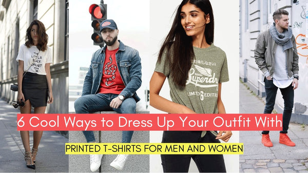 6 Cool Ways to Dress Up Your Outfit With Printed T-Shirts For Men and Women- FunkyTradition