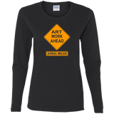 ArtichokeUSA Custom Design #7. Artwork Ahead. 24901 Miles Ahead (Distance around the world). Road Work Ahead Sign Parody. Ladies' 100% Cotton Long Sleeve T-Shirt