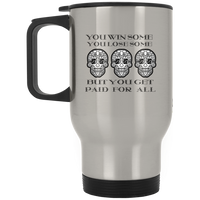 Custom design #12. Win Some Lose Some But Get Paid For All.  Silver Stainless Travel Mug