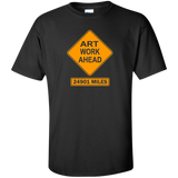 ArtichokeUSA Custom Design #7. Artwork Ahead. 24901 Miles Ahead (Distance around the world). Road Work Ahead Sign Parody. Tall 100% Cotton T-Shirt