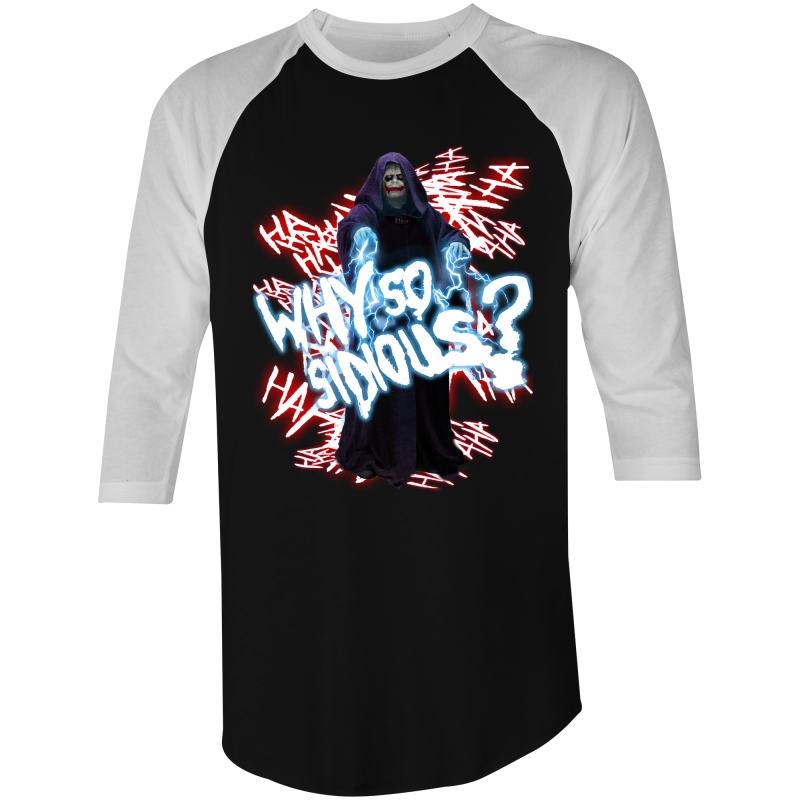 WHY SO SIDIOUS? (ALTERNATE) - 3/4 Sleeve T-Shirt