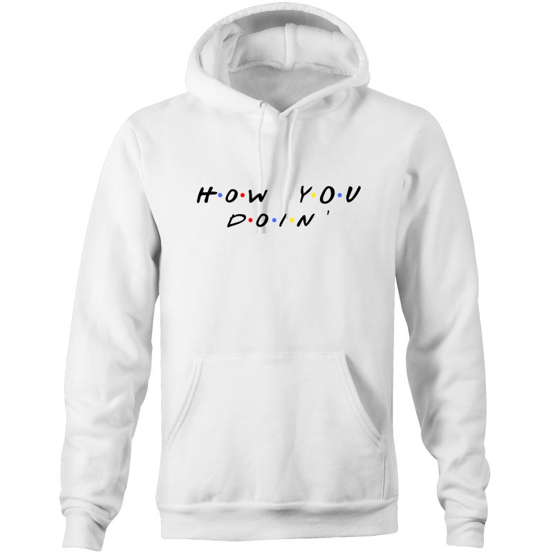 HOW YOU DOIN - Pocket Hoodie Sweatshirt