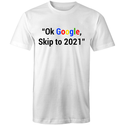 OK GOOGLE SKIP TO 2021 - Mens T-Shirt