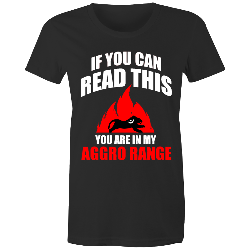 IF YOU CAN READ THIS YOU'RE IN MY AGGRO RANGE - Womens T-shirt