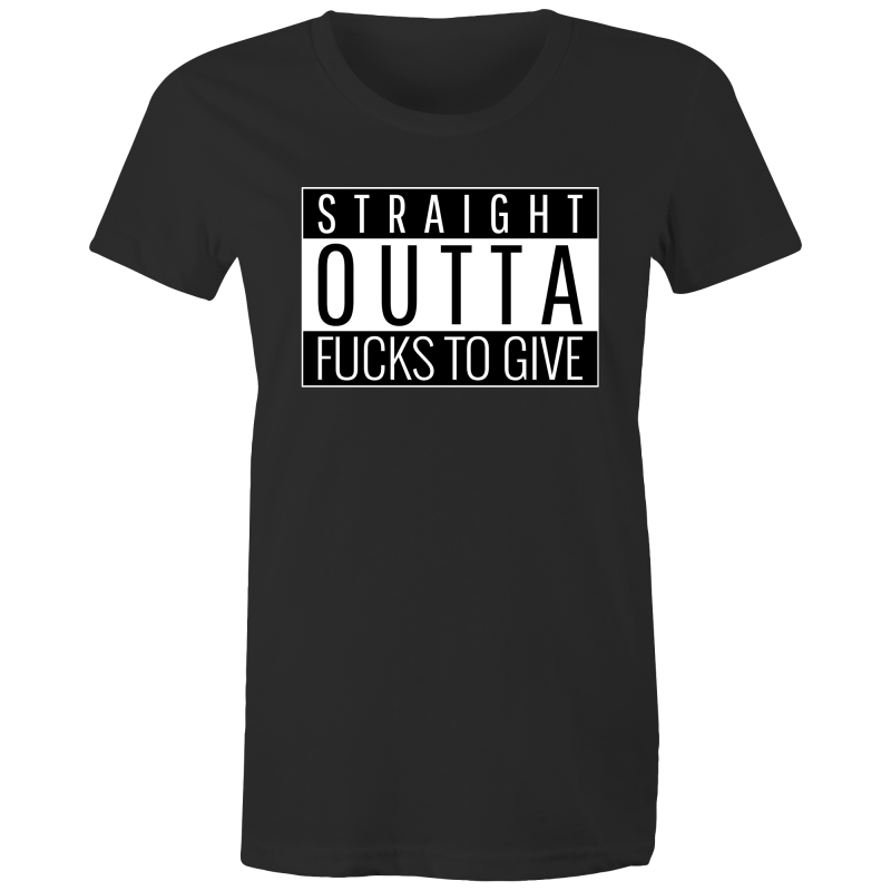 STRAIGHT OUTTA FUCKS TO GIVE - Womens T-shirt