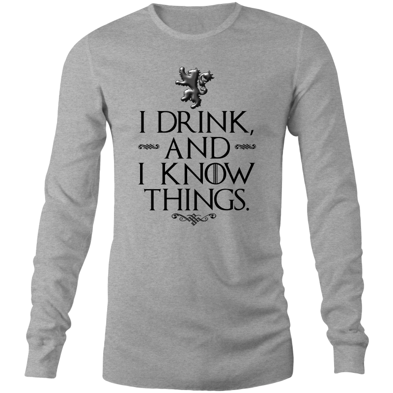 GOT I DRINK AND I KNOW THINGS - Long Sleeve Shirt - Everything Sweaties