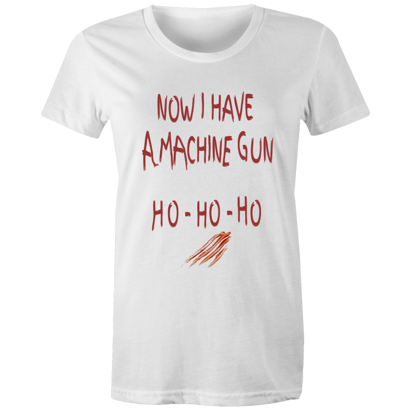 NOW I HAVE A MACHINE GUN HO HO HO - Womens T-shirt - Everything Sweaties