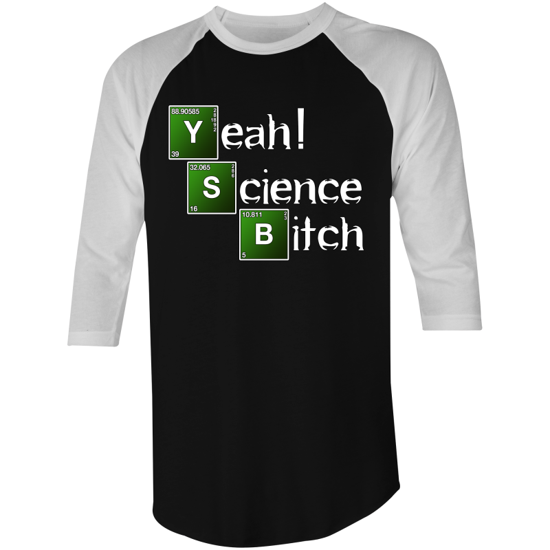 YEAH SCIENCE BITCH - 3/4 Sleeve T-Shirt