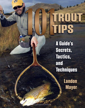 """101 Trout Tips: A Guide's Secrets, Tactics and Techniques"""