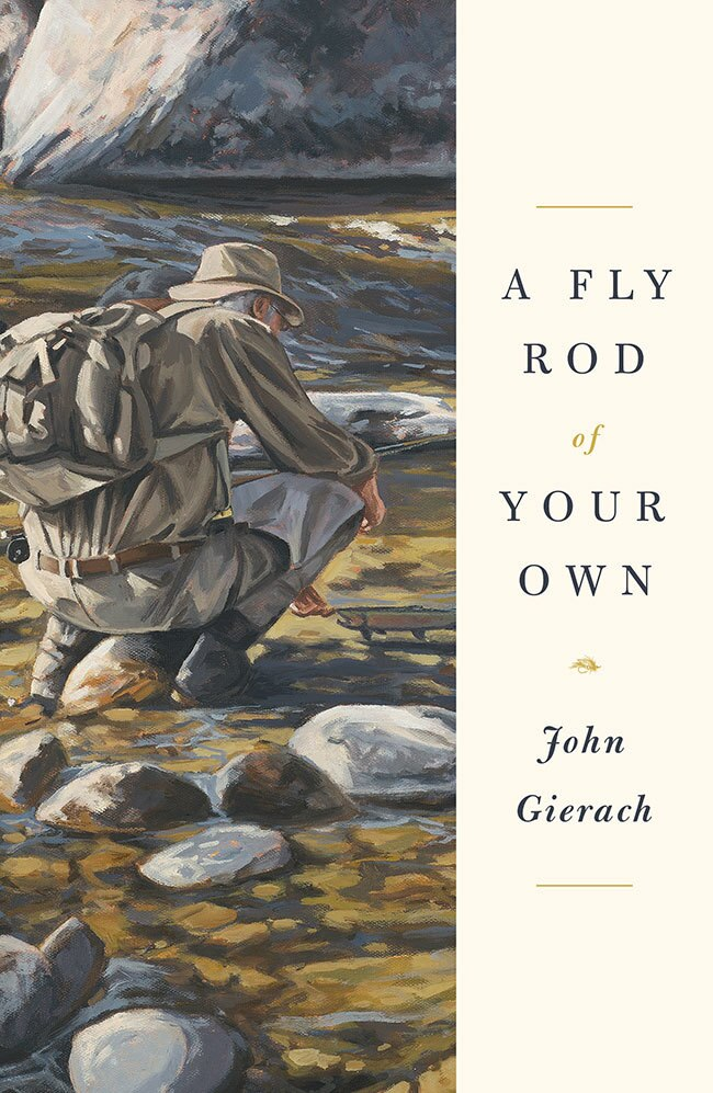 """A Fly Rod of Your Own"" by John Gierach"
