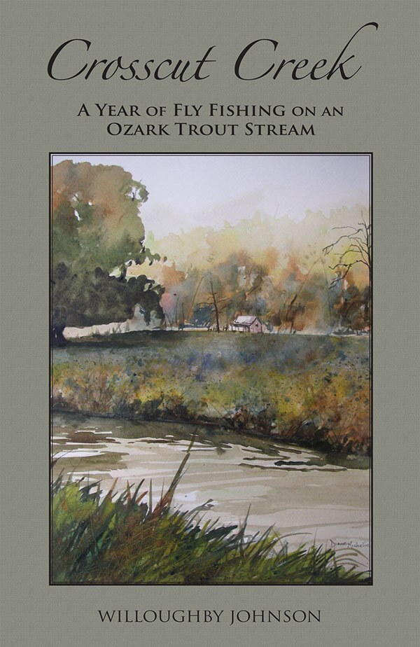 """Crosscut Creek: A Year of Fly Fishing on an Ozark Trout Stream"" (eBook)"