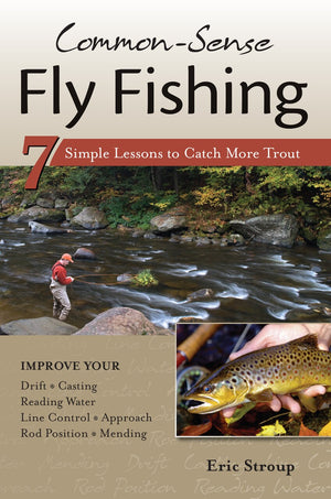 """Common Sense Fly Fishing: 7 Lessons to Catch More Trout"" (eBook)"