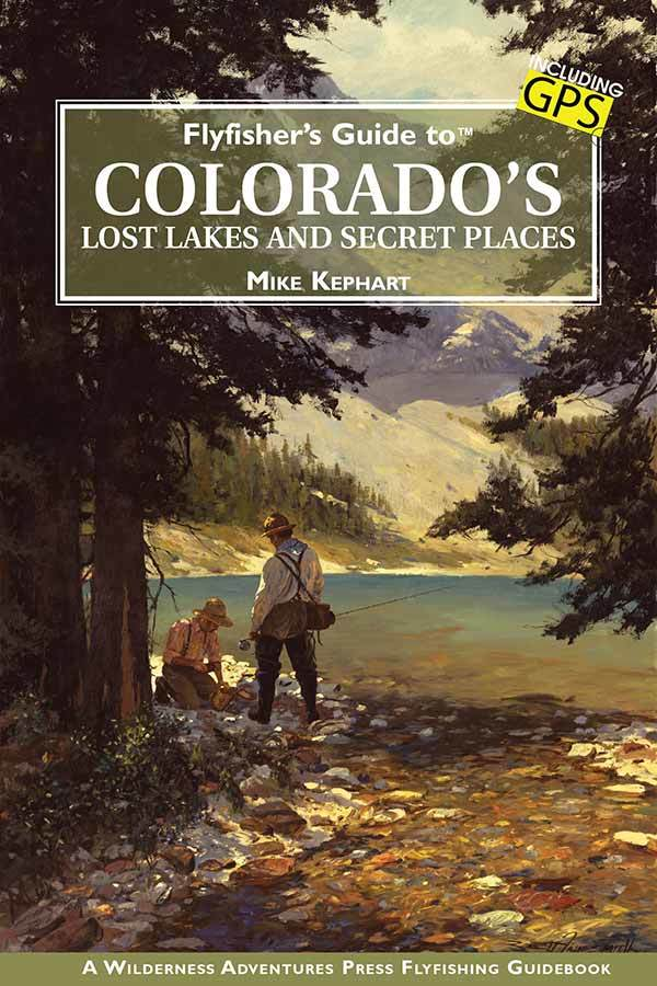 """Flyfisher's Guide to Colorado's Lost Lakes and Secret Places"""