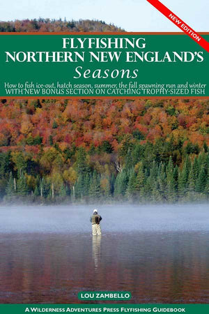 """Fly Fishing Northern New England's Seasons"""