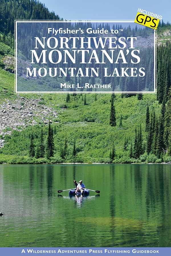 """Flyfisher's Guide to Northwest Montana's Mountain Lakes"""